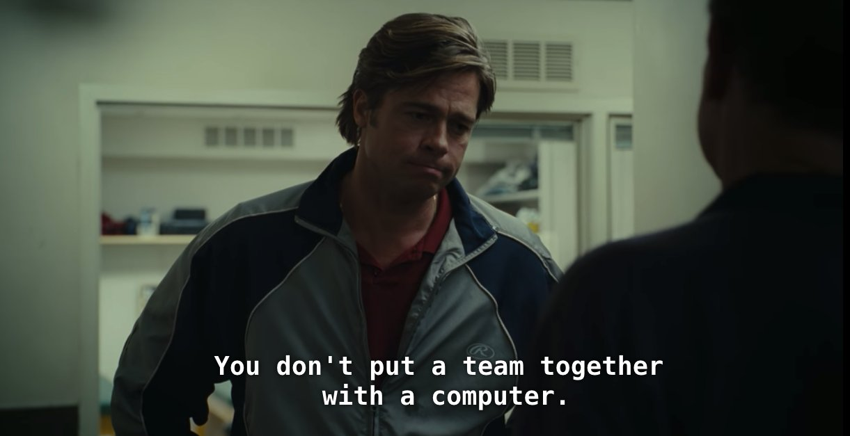 "screenshot from Moneyball (2011) with caption ""You don't put a team together with a computer."""